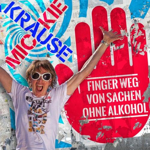 Finger weg von Sachen ohne Alkohol von Mickie Krause