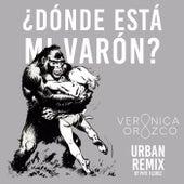 Dónde está mi varón? (Urban Remix) by Verónica Orozco