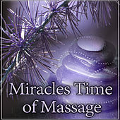 Miracles Time of Massage – Most Beautiful Nature Sounds for Deep Relax, Rest While Massage, Calm Down Emotions and Enjoy Your Life by Massage Tribe