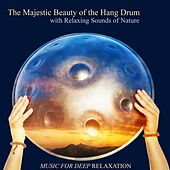Play & Download The Majestic Beauty of the Hang Drum with Relaxing Sounds of Nature by Music For Relaxation | Napster