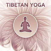 Tibetan Yoga – Spiritual New Age Music for Yoga Meditation, Asian Zen, Lotus Flower, Rest, Oriental Flute, Meditation Zen, Well Being by Yoga Relaxation Music
