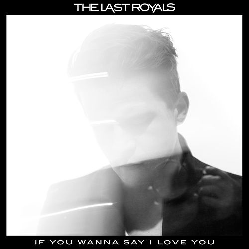 Play & Download If You Wanna Say I Love You by The Last Royals | Napster