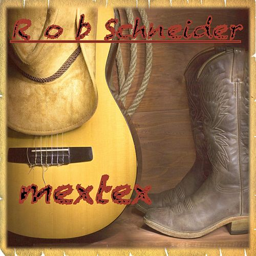 Play & Download Mextex by Rob Schneider | Napster