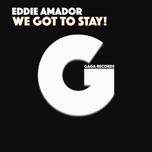 Play & Download We Got to Stay! by Eddie Amador | Napster