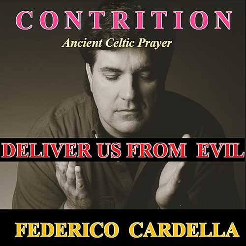 Contrition: Ancient Prayer to Jesus for Mercy (Deliver Us from Evil) by Federico
