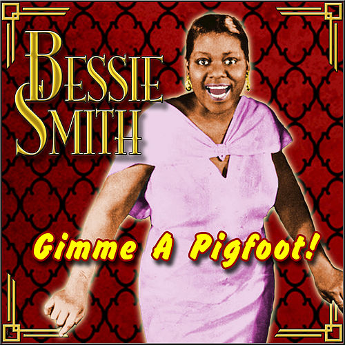 Gimme a Pigfoot! by Bessie Smith