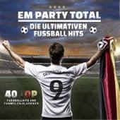 Em Party Total - Die ultimativen Fussball Hits (40 Top Fußballhits und Fanmeilen-Klassiker) by Various Artists