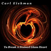 Play & Download To Break a Stained Glass Heart by Carl Eichman | Napster
