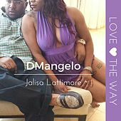 Play & Download Love the Way (feat. Jalisa Lattimore) by D'Mangelo | Napster
