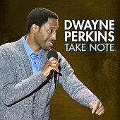 Play & Download Take Note by Dwayne Perkins | Napster