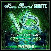 Play & Download The Vice Quadrant, Pt. 2 by Steam Powered Giraffe | Napster