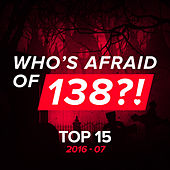 Play & Download Who's Afraid Of 138?! Top 15 - 2016-07 by Various Artists | Napster