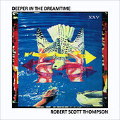 Play & Download Deeper in the Dreamtime (Remastered) by Robert Scott Thompson | Napster