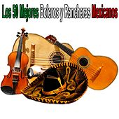 Play & Download Los 50 Mejores Boleros y Rancheras Mexicanos by Various Artists | Napster