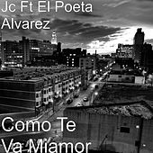 Play & Download Como Te Va Miamor (feat. El Poeta Alvarez) by JC | Napster