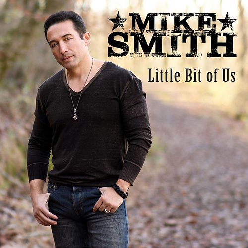 Play & Download Little Bit of Us by Mike Smith | Napster
