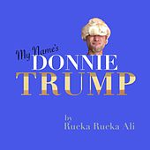 Play & Download My Name's Donnie Trump by Rucka Rucka Ali | Napster
