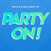 Play & Download Boys & Girls Want to Party On! by Various Artists | Napster