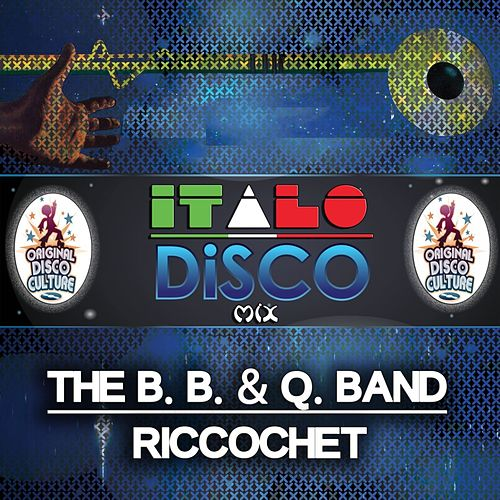 Play & Download Riccochet - Italo Disco Mix by The B.B. & Q. Band | Napster