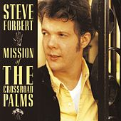 Play & Download Mission Of The Crossroad Palms by Steve Forbert | Napster