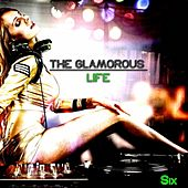Play & Download The Glamorous Life, Six - Glamorous House by Various Artists | Napster