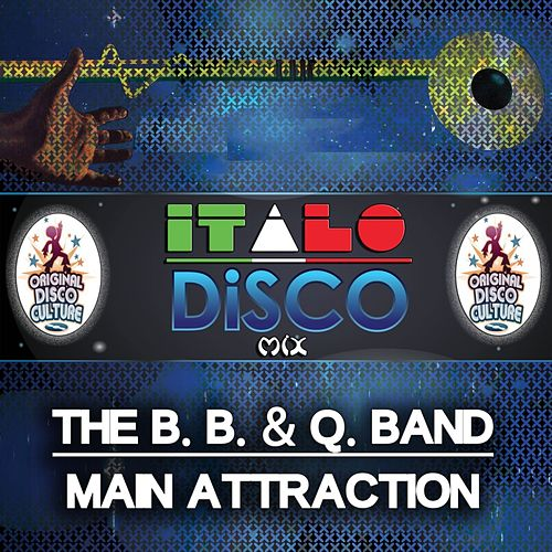 Play & Download Main Attraction - Italo Disco Mix by The B.B. & Q. Band | Napster
