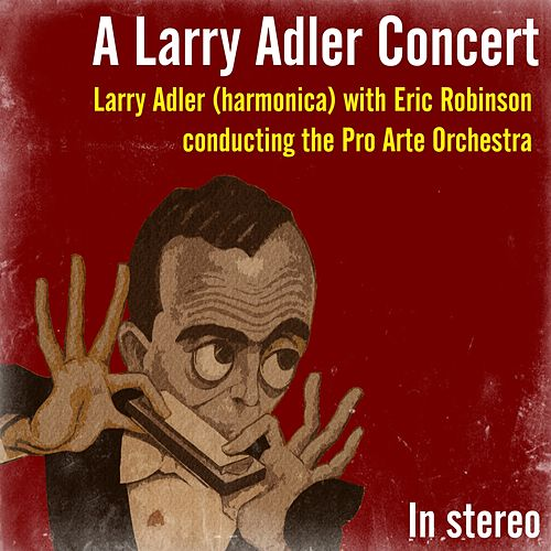 Play & Download A Larry Adler Concert by Pro Arte Orchestra | Napster