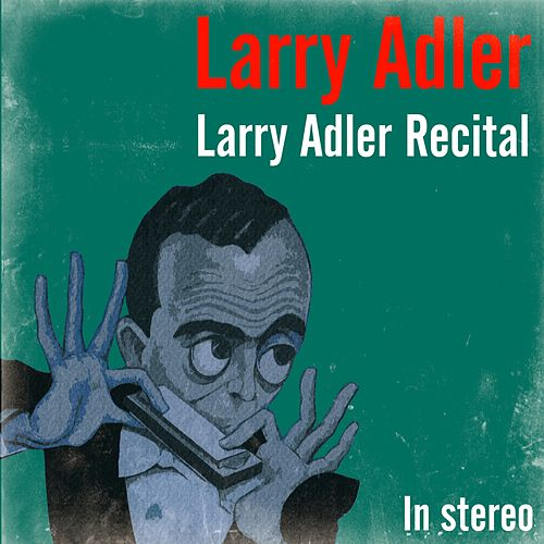 Play & Download Larry Adler Recital by Larry Adler | Napster