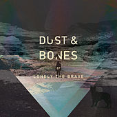 Play & Download Dust & Bones by Lonely The Brave | Napster