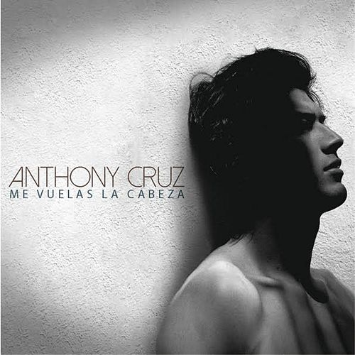 Play & Download Me Vuelas La Cabeza by Anthony Cruz | Napster