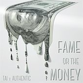 Play & Download Fame or the Money (feat. Authentic) by Tai | Napster