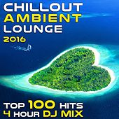 Chill out Ambient Lounge 2016 Top 100 Hits + 4hr DJ Mix by Various Artists