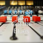 Play & Download Got the Blues by John St. John | Napster