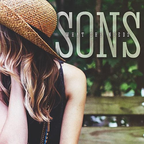 Play & Download What She Needs by The Sons | Napster