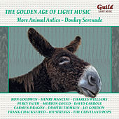 Play & Download The Golden Age of Light Music: More Animal Antics – Donkey Serenade by Various Artists | Napster