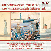 Play & Download Golden Age of Light Music: 100 Greatest American Light Orchestras, Vol. 3 by Various Artists | Napster