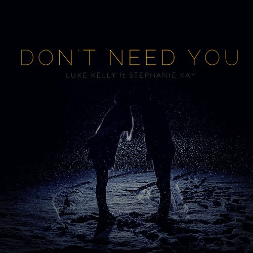 Don't Need You (feat. Stephanie Kay) by Luke Kelly