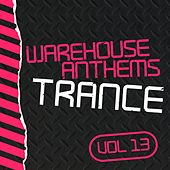 Play & Download Warehouse Anthems: Trance, Vol. 13 - EP by Various Artists | Napster