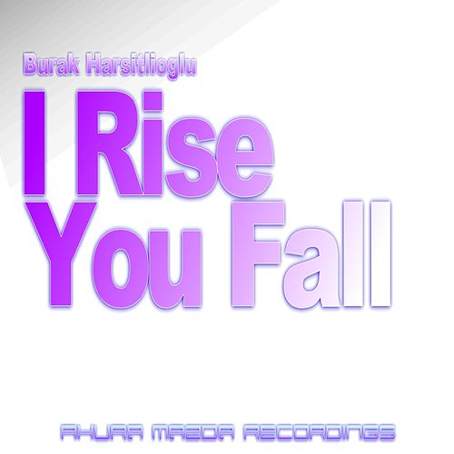 I Rise You Fall by Burak Harsitlioglu