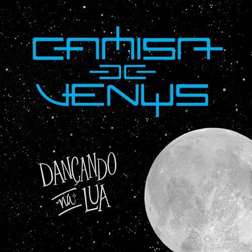 Dançando na Lua by Camisa de Vênus