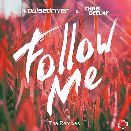 Play & Download Follow Me (The Remixes) by Pulsedriver | Napster