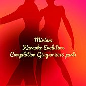 Play & Download Karaoke Evolution Compilation Giugno 2016 Part1 by Miriam | Napster