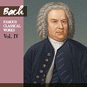Bach: Famous Classical Works, Vol. IV by Various Artists