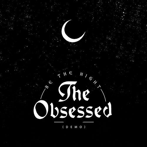 Play & Download Be the Night (Demo) - Single by The Obsessed | Napster