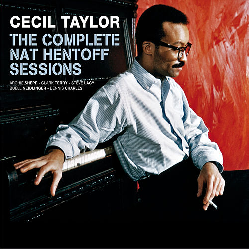 Play & Download The Complete Nat Hentoff Sessions (feat. Archie Shepp) [Bonus Track Version] by Cecil Taylor | Napster