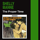 Play & Download The Proper Time (Original Score) by Shelly Manne | Napster