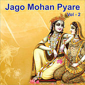 Play & Download Jago Mohan Pyare, Vol. 2 by Sadhna Sargam | Napster