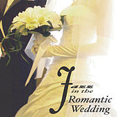 Jazz  in the Romantic Wedding by Various Artists