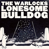 Play & Download Lonesome Bulldog - Single by The Warlocks | Napster