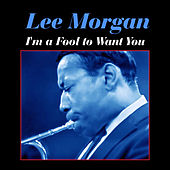 Play & Download I'm a Fool to Want You by Lee Morgan | Napster